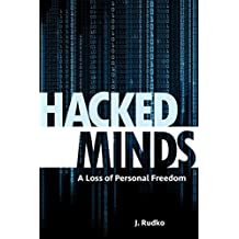 HACKED MINDS: A Loss of Personal Freedom (English Edition)