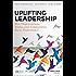 Uplifting Leadership: How Organizations, Teams, and Communities Raise Performance