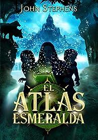 El atlas esmeralda par John Stephens