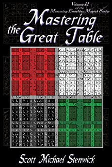 Mastering The Great Table: Volume II  of the  Mastering Enochian Magick Series (English Edition) par [Stenwick, Scott]