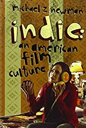 Indie: An American Film Culture (Film and Culture Series) by Michael Z. Newman (2011-04-04)