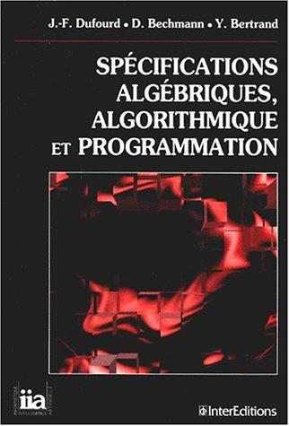 Spécification algébrique, algorithmique et programmation par Jean-François Dufourd