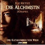 Die Alchimistin - Folge 3: Die Katakomben von Wien. Hörspiel.