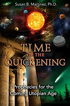 Time of the Quickening: Prophecies for the Coming Utopian Age (English Edition) par [Martinez Ph.D., Susan B.]