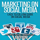 Marketing on Social Media: Easy to Follow Guide for Twitter, Facebook, Google, Pinterest, or Instagram