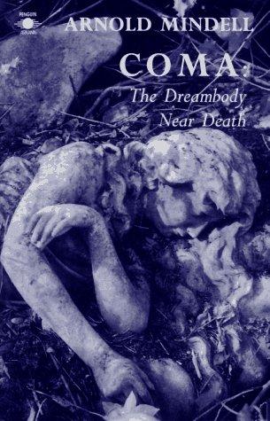 Coma: The Dreambody Near Death (Arkana)