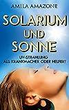 SOLARIUM UND SONNE: UV-STRAHLUNG ALS KRANKMACHER ODER HELFER?