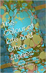 The Colour of Life and other stories: 12 winning stories in the 2013 Retreat West Short Story Competition