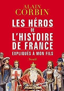 Les Héros de l'histoire de France expliqués à mon fils (Expliqué à...)