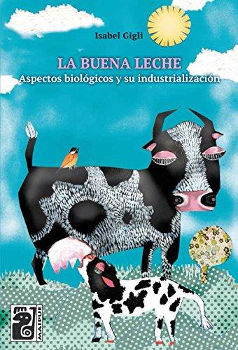 La buena leche: Aspectos biológicos y su industrialización por Isabel Gigli
