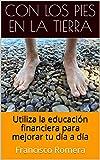 Con los pies en la tierra: Utiliza la educación financiera para mejorar tu día a día