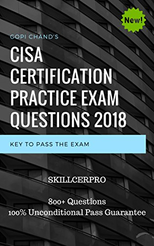 CISA Certification Practice Exam Questions Dumps 2019: Certified Information Systems Auditor Dumps. 800+ Questions. 100% Pass Guarantee. [Hot & New] (English Edition)