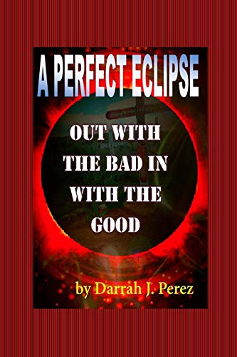 Eclipse-bad (Out with the BAD IN with the GOOD: A PERFECT ECLIPSE)