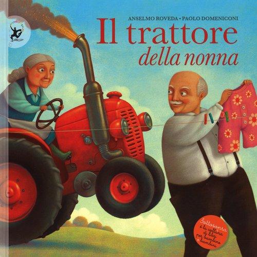Il trattore della nonna. Ediz. illustrata