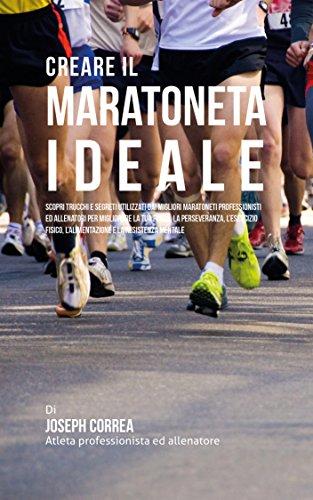 Il Maratoneta Calendario.Creare Il Maratoneta Ideale Scopri Trucchi E Segreti Utilizzati Dai Migliori Maratoneti Professionisti Ed Allenatori Per Migliorare La Tua Forza La