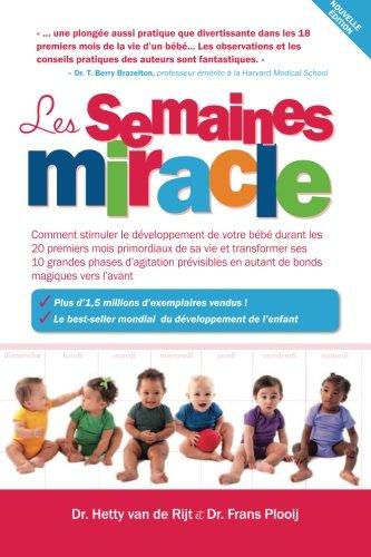 Les semaines miracle: Comment stimuler le développement de votre bébé durant les 20 premiers mois primordiaux de sa vie et transformer ses 10 grandes ... en autant de bonds magiques vers l?avant
