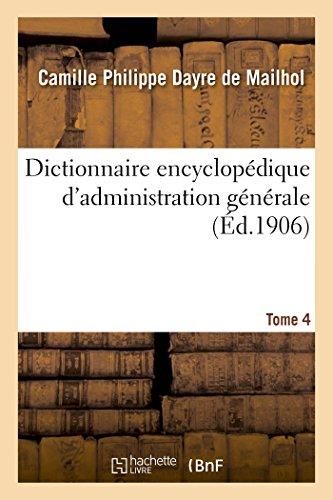 Dictionnaire encyclopédique d'administration générale. Tome 4