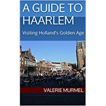 A Guide to Haarlem: Visiting Holland's Golden Age (English Edition)