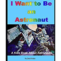 I Want to Be an Astronaut: A Kids Book About Astronauts (When I Grow Up)