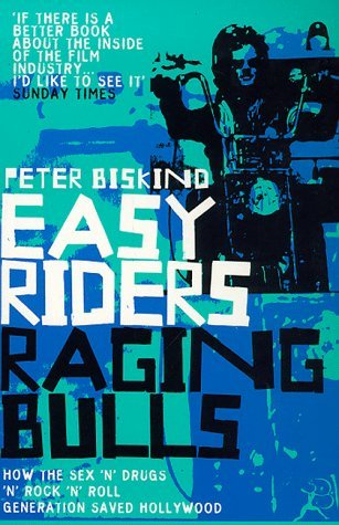 Easy Riders, Raging Bulls: How the Sex-drugs-and Rock 'n' Roll Generation Changed Hollywood by Biskind, Peter (September 27, 1999) Paperback