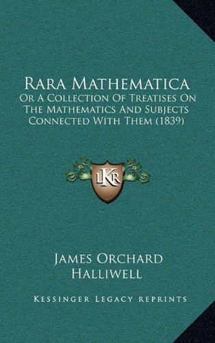 Rara Mathematica: Or a Collection of Treatises on the Mathematics and Subjects Connected with Them (1839)