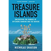 Treasure Islands: Uncovering the Damage of Offshore Banking and Tax Havens by Nicholas Shaxson (2012-09-04)