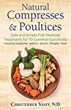 Natural Compresses and Poultices: Safe and Simple Folk Medicine Treatments for 70 Common Conditions (English Edition)