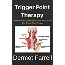 Trigger Point Therapy: Stop Muscle & Joint Pain Naturally with Easy to Use Trigger Point Therapy(Myofascial Massage, Deep Tissue Massage, Foam Rolling, ... Health Solutions Book 3) (English Edition)