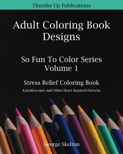 Adult Coloring Book Designs: Stress Relief Coloring Book: Kaleidoscopes and Other Heart Inspired Patterns (So Fun To Color, Band 1) (Hearts-taschenbuch Kaleidoscope)