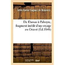 de Damas a Palmyre, Fragment Inedit D'Un Voyage En Orient (Histoire)