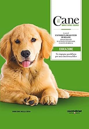 Il cane educazione il cane amarlo capirlo educarlo for Educazione cane