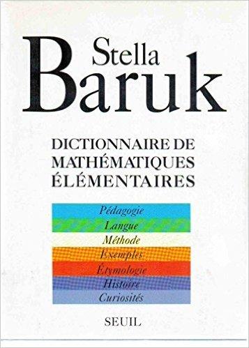 Dictionnaire de mathématiques élémentaires : Pédagogie, langue, méthode, exemples, étymologie, histoire, curiosités de Stella Baruk ( 18 août 1995 )