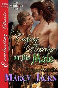 Taking Revenge on His Mate [The Pregnant Mate Series 7] (Siren Publishing Everlasting Classic ManLove) von [Jacks, Marcy]