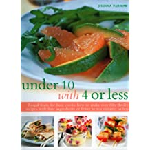 Under 10 With 4 or Less: Frugal Feasts for Busy Cooks: How to Make Over Fifty Thrifty Recipes With Four Ingredients or Fewer in Ten Minutes or Less