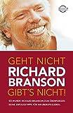 Geht nicht gibt's nicht!: So wurde Richard Branson zum Überflieger. Seine Erfolgstipps für Ihr (Berufs-) Leben