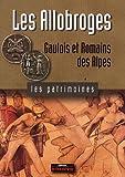 Les Allobroges : Gaulois et Romains des Alpes