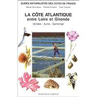 GUIDES NATURALISTES DE FRANCE. Tome 5, La côte atlantique, Entre Loire et Gironde, Vendée, Aunis-Saintonge