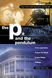 The Pit and the Pendulum: A Co-operative Future for Work in the Welsh Valleys (Politics & Society in Wales)