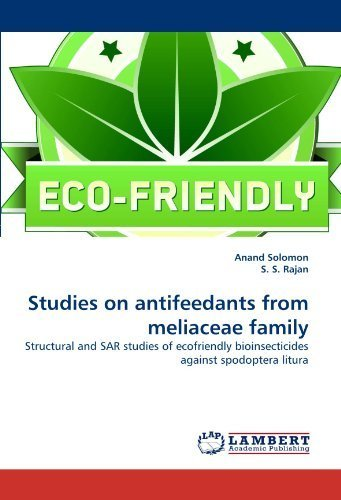 Studies on antifeedants from meliaceae family: Structural and SAR studies of ecofriendly bioinsecticides against spodoptera litura by Anand Solomon (2011-05-06)