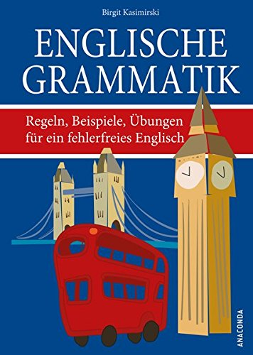 Englische Grammatik. Regeln, Beispiele, Übungen für ein fehlerfreies Englisch (Grammatik Für Dummies Englische)