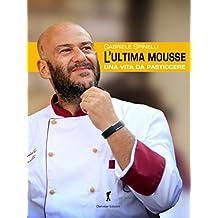 L'ultima Mousse: Una vita da pasticcere (Damster - Quaderni del Loggione, cultura enogastronomica)