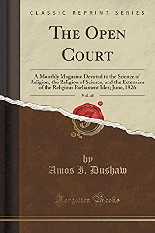 The Open Court, Vol. 40: A Monthly Magazine Devoted to the Science of Religion, the Religion of Science, and the Extension of the Religious Parliament Idea; June, 1926 (Classic Reprint)