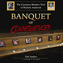 Banquet of Consequences: A Juror's Plight: The Carnation Murders Trial of Michele Anderson, Volume 1