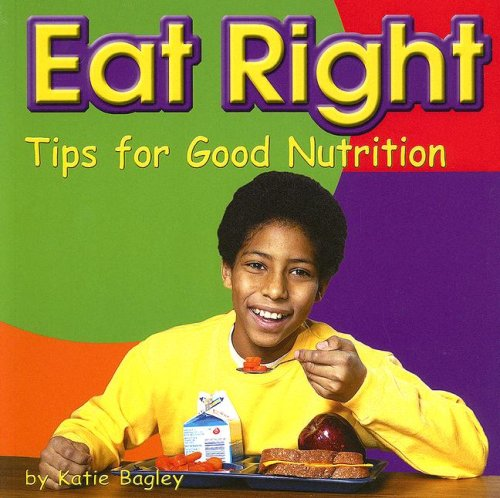 Eat Right: Tips for Good Nutrition (Tips for Good Nutrition; Your Health)
