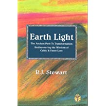 Earth Light: The Ancient Path to Transformation Rediscovering the Wisdom of Celtic and Faery Lore (Celtic Myth & Legend)