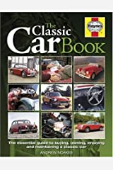 The Classic Car Book: The Essential Guide to Buying, Owning, Enjoying and Maintaining a Classic Car (Haynes Classic Makes) Hardcover