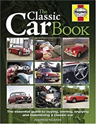 The Classic Car Book: The Essential Guide to Buying, Owning, Enjoying and Maintaining a Classic Car (Haynes Classic Makes)