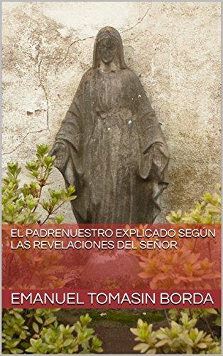El Padrenuestro explicado según las revelaciones del Señor por Emanuel Tomasin Borda