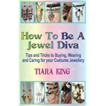How To Be A Jewel Diva: Tips and Tricks to Buying, Wearing and Caring for your Costume Jewellery