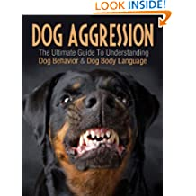DOGS: Dog Aggression: The Ultimate Guide To Understanding Dog Behavior & Dog Body Language (Dog Mysteries, Puppy Books, Dog Books, Animal Books) (Dog Training, ... Books, Dog Stories, Dog Behavior Book 2)